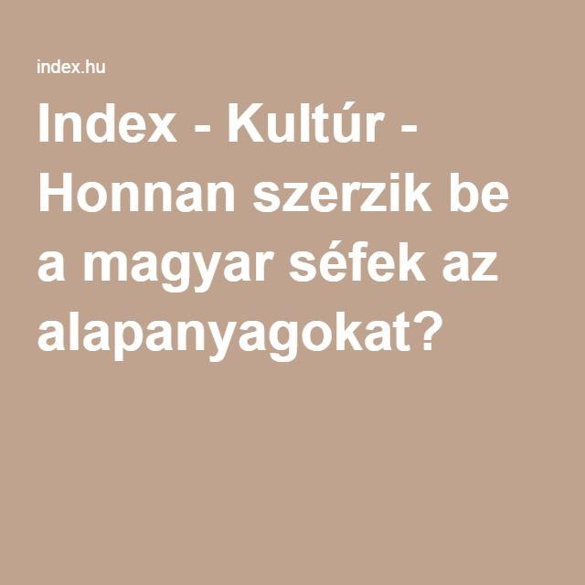 Index - Kultúr - Honnan szerzik be a magyar séfek az alapanyagokat?