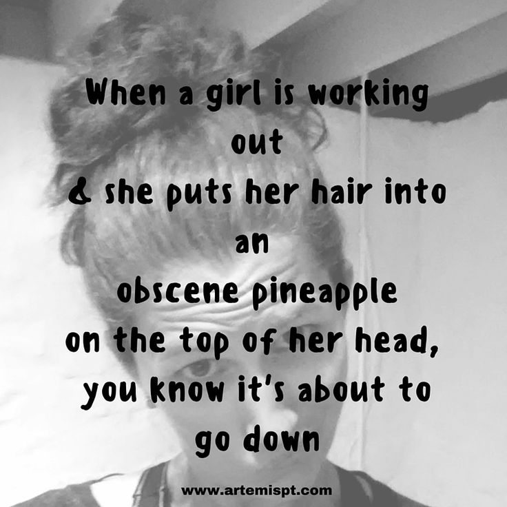 """Funny Workout Meme  ''When a girl is working out & she puts her hair into an obscene pineapple on the top of her head, you know it's about to go down."""""""