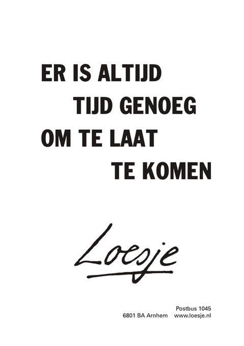 Er is altijd tijd genoeg om te laat te komen #Loesje