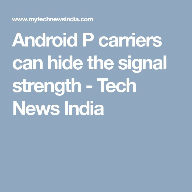 Android P carriers can hide the signal strength - Tech News India