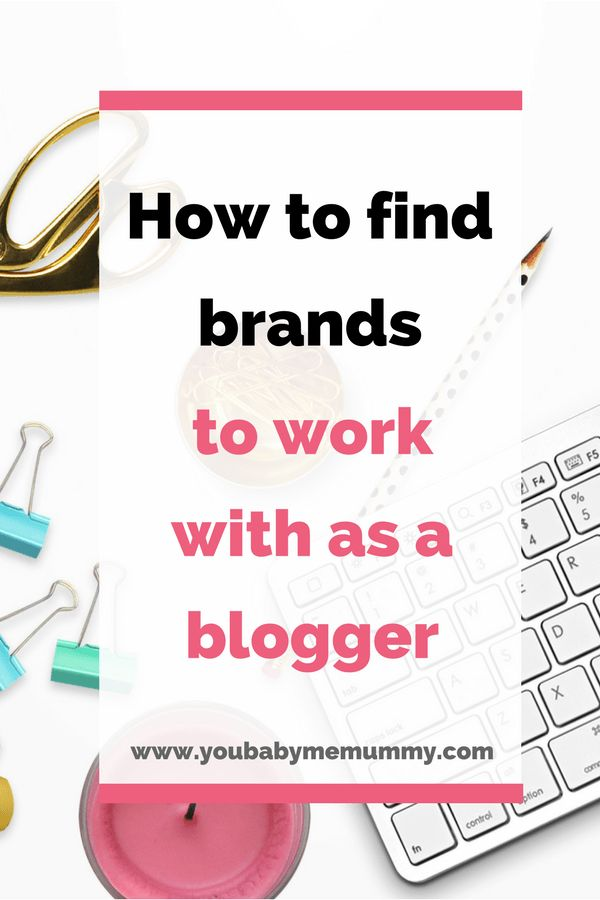 How to find brands to work with as a blogger - You Baby Me Mummy