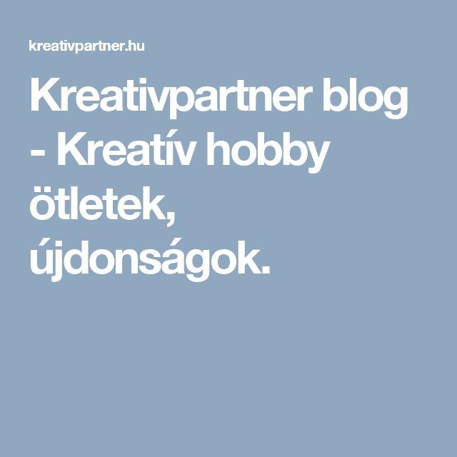 Kreativpartner blog - Kreatív hobby ötletek, újdonságok.