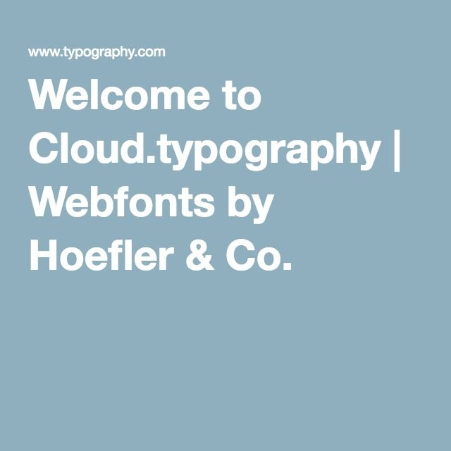 Welcome to Cloud.typography | Webfonts by Hoefler & Co.