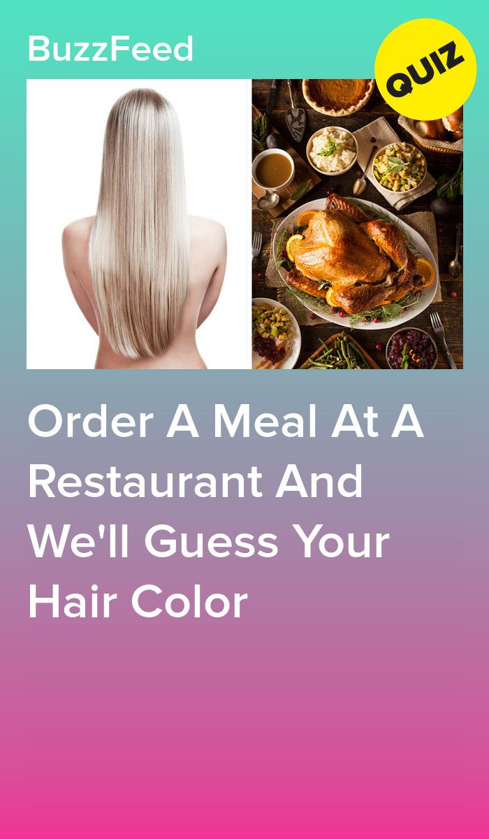 Order A Meal At A Restaurant And We Ll Guess Your Hair Color Hair Color Your Hair Restaurant