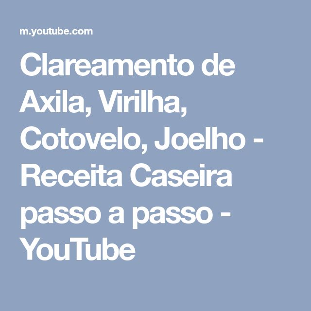 Clareamento de Axila, Virilha, Cotovelo, Joelho - Receita Caseira passo a passo - YouTube