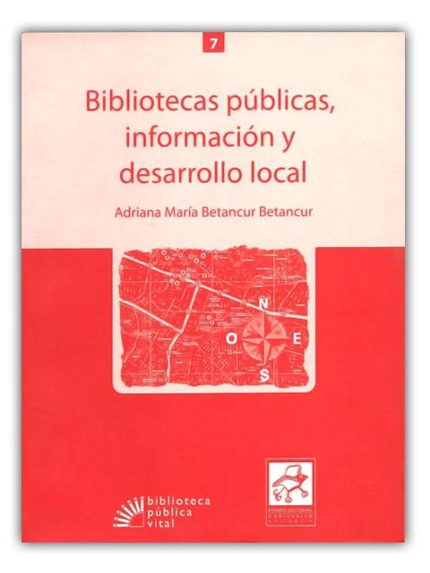 Bibliotecas Públicas, información y Desarrollo Local - Adriana María Betancur Betancur - Fondo Editorial Comfenalco Antioquia    http://www.librosyeditores.com/tiendalemoine/bibliotecologia/387-bibliotecas-publicas-informacion-y-desarrollo-local.html    Editores y distribuidores