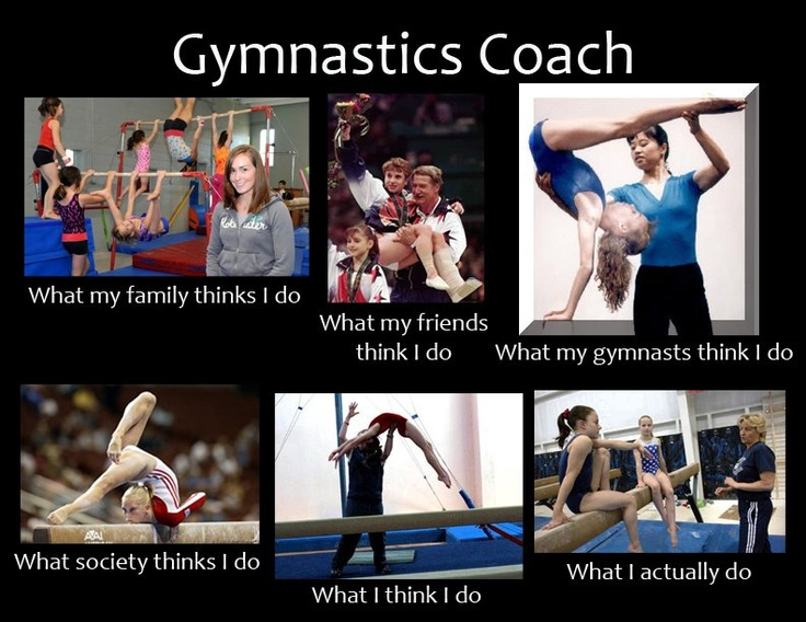 hahaha what gymnasts think I do should be changed to trying to kill them.
