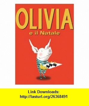 Olivia e il Natale (Olivia Helps with Christmas in Italian) (9788886124614) Ian Falconer , ISBN-10: 8886124619  , ISBN-13: 978-8886124614 ,  , tutorials , pdf , ebook , torrent , downloads , rapidshare , filesonic , hotfile , megaupload , fileserve
