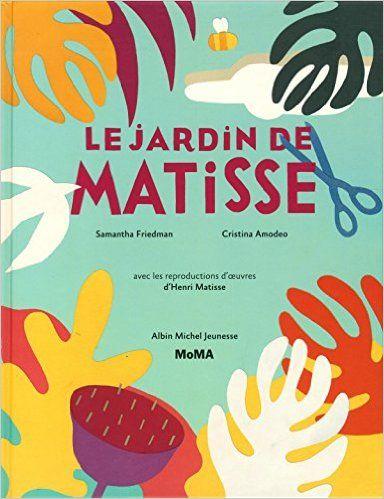 LE JARDIN DE MATISSE, de Samantha Freidman, Ed. Albin Michel - 2015 (Dès 6 ans)