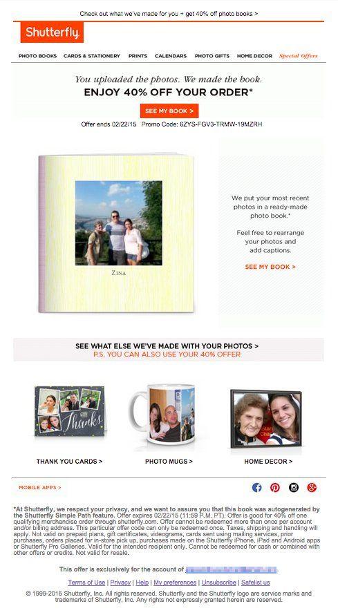 Мы продолжаем нашу рубрику коротких блиц советов по email маркетингу, и сегодня наше внимание приковано к персонализации.  Поднимите персонализацию на новый уровень  Shutterfly вставляет загруженные пользователями фото в свои письма. Клиенты остаются растроганными до глубины души, когда им предлагают продукцию с фотографиями дорогих им людей, напоминающими об ушедших воспоминаниях… со скидкой 40%.  Shutterly предлагает приобрести фотокнигу, поздравительные открытки, кружки и другие товары с…