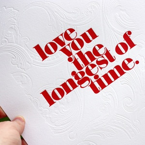 Love you the longest of time print by Bespoke Letterpress Boutique