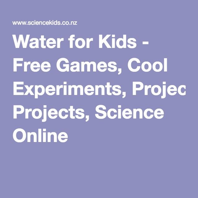 Water for Kids - Free Games, Cool Experiments, Projects, Science Online