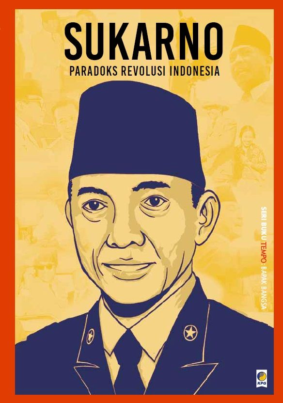 Seri TEMPO Bapak Bangsa: Sukarno. Reprinted and published on 6 July 2015.