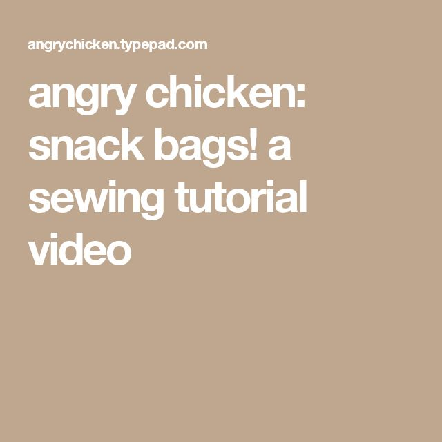angry chicken: snack bags! a sewing tutorial video