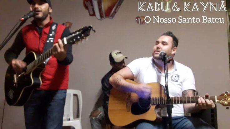 O Nosso Santo Bateu - Kadu e Kaynã