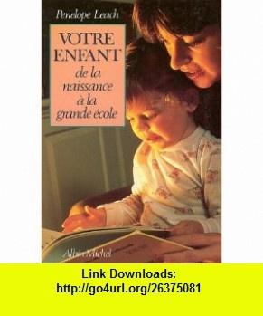 Votre Enfant de La Naissance a la Grande Ecole (Collections Pratique) (French Edition) (9782226039606) Penelope Leach , ISBN-10: 2226039600  , ISBN-13: 978-2226039606 ,  , tutorials , pdf , ebook , torrent , downloads , rapidshare , filesonic , hotfile , megaupload , fileserve