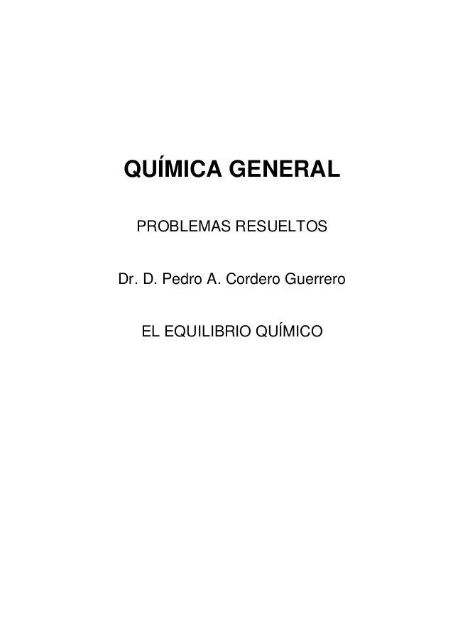QUÍMICA GENERAL  PROBLEMAS RESUELTOSDr. D. Pedro A. Cordero Guerrero   EL EQUILIBRIO QUÍMICO