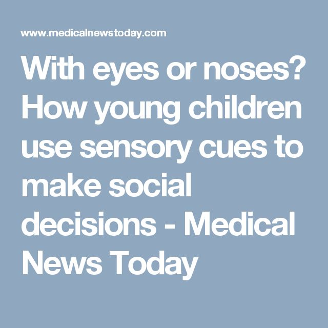 With eyes or noses? How young children use sensory cues to make social decisions - Medical News Today