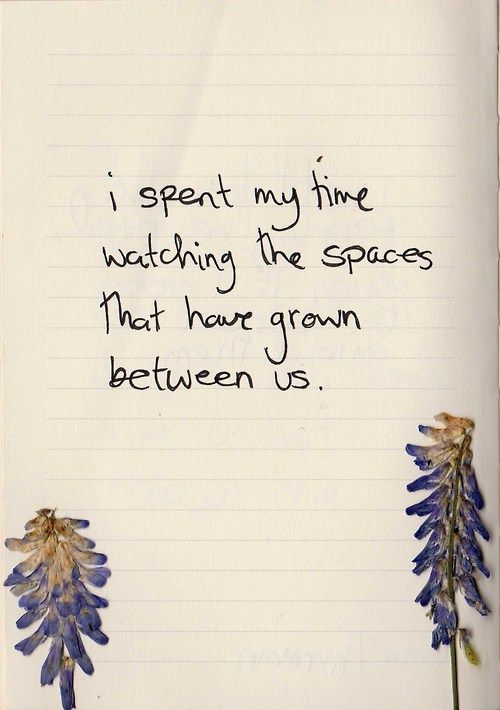 I spent my time watching the spaces that have grown between us... Keep your head up. Keep your heart strong. Ben Howard