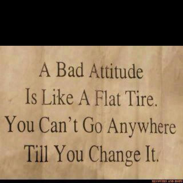 Attitude...: Sayings, Inspiration, Quotes, Flat Tire, Bad Attitude, Truth, So True, Thought, Badattitude