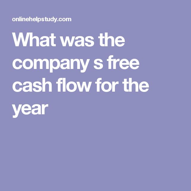 What was the company s free cash flow for the year