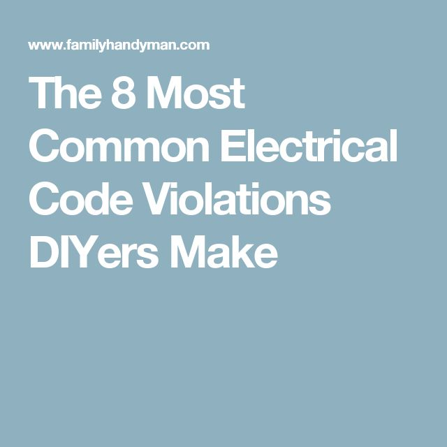 The 8 Most Common Electrical Code Violations DIYers Make