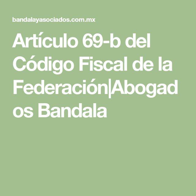 Artículo 69-b del Código Fiscal de la Federación Abogados Bandala