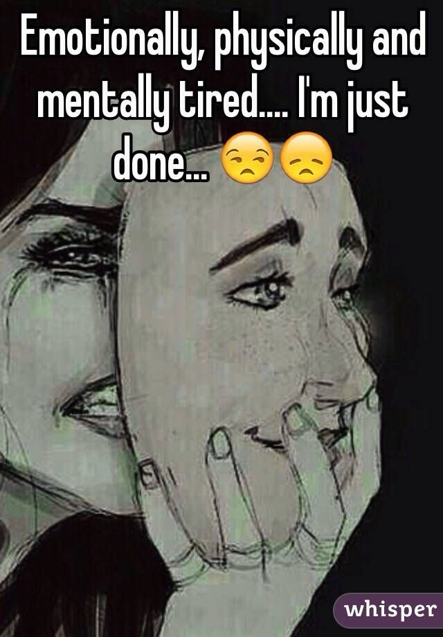 Emotionally, physically and mentally tired..