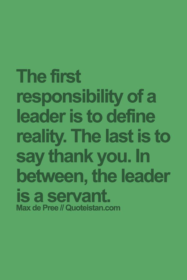 The first responsibility of a leader is to define reality. The last is to say thank you. In between, the leader is a servant. #gratitude #quote