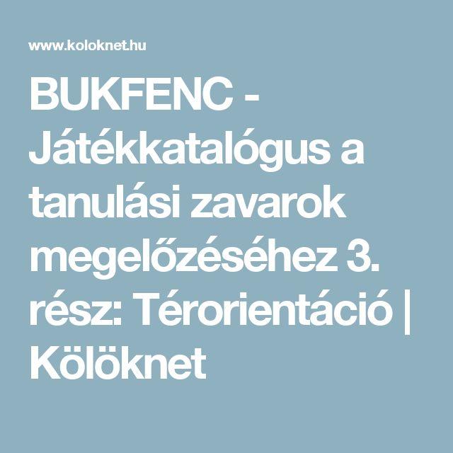 BUKFENC - Játékkatalógus a tanulási zavarok megelőzéséhez 3. rész: Térorientáció   Kölöknet