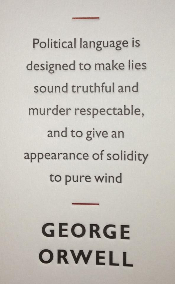 """George Orwell quote. """" Political language is designed to make less sound truthful and murder respectable and to give an appearance of solidity to pure wind."""