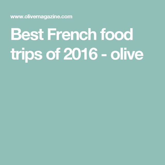 Best French food trips of 2016 - olive