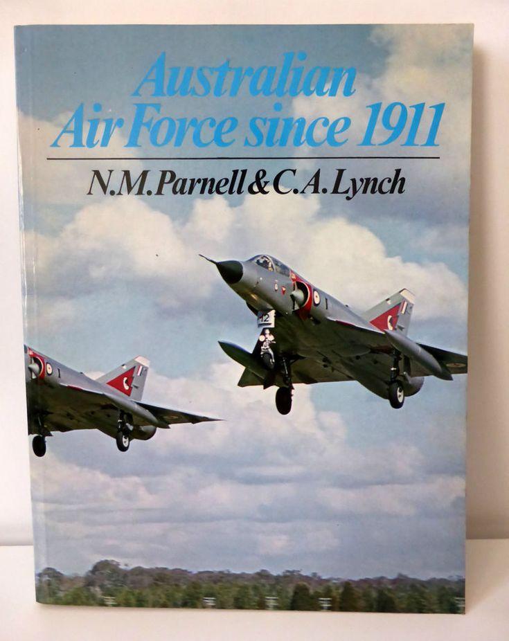 AUSTRALIAN AIR FORCE Since 1911 by N.M. Parnell & C.A. Lynch NO LONGER IN PRINT