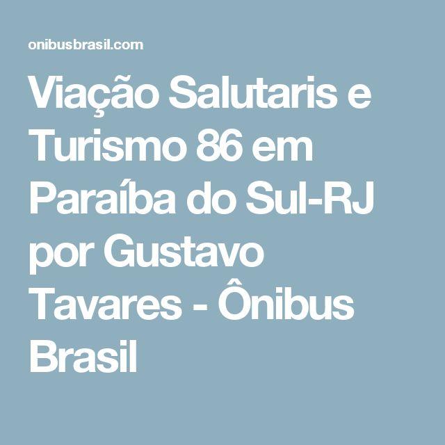Viação Salutaris e Turismo 86 em Paraíba do Sul-RJ por Gustavo Tavares - Ônibus Brasil