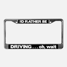 License Plate Frame - Rather Be Driving a Car for