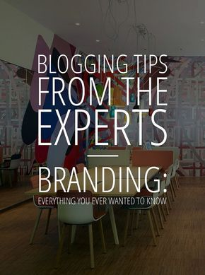 Blogging Tips from the Experts: Branding - Everything You Ever Wanted to Know