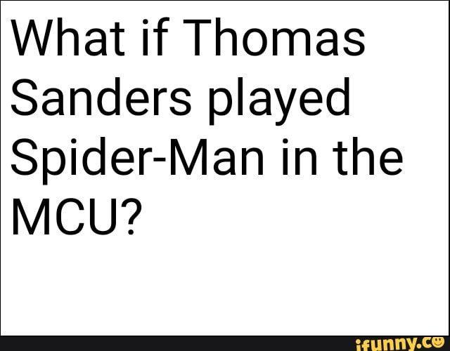 What If Thomas Sanders Played Spider Man In The Mcu Ifunny Thomas Sanders Sanders Memes