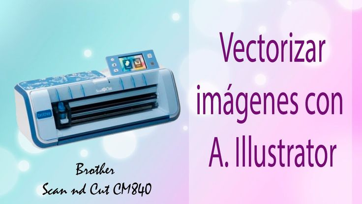 Vectorizar en Adobe Illustrator -  Brother Scan n Cut 840 - Tutorial - P...