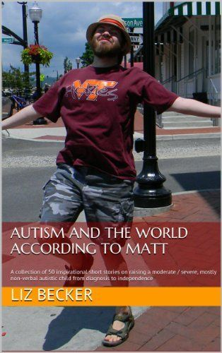 #Autism and the World According to Matt: A collection of 50 inspirational short stories on raising a moderate / severe mostly non-verbal autistic child from diagnosis to independence by Liz Becker, http://www.amazon.com/dp/B00HKXBL6W/ref=cm_sw_r_pi_dp_02XNtb1760937