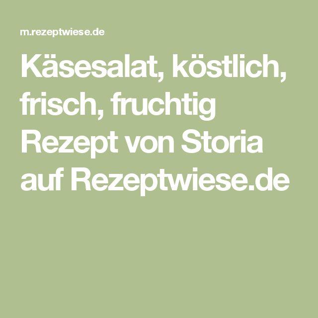 Käsesalat, köstlich, frisch, fruchtig Rezept von Storia auf Rezeptwiese.de