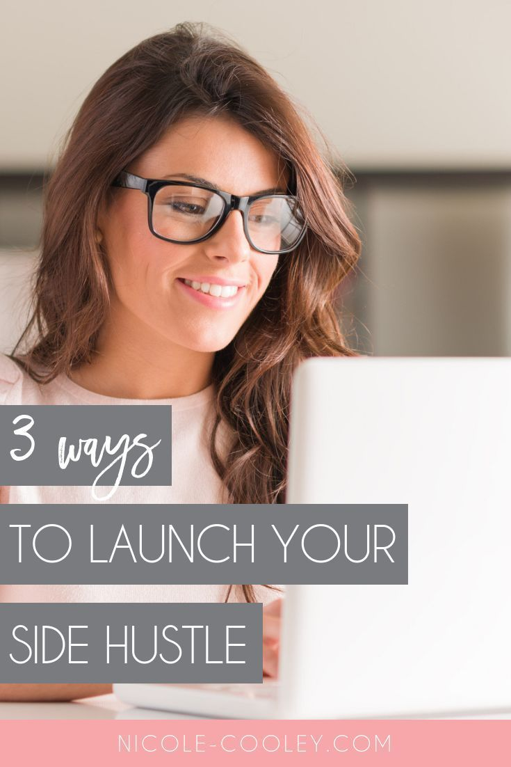 Three Ways To Launch Your Side-Hustle – Nicole Cooley – Entrepreneur + Business Tips