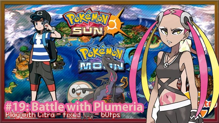 https://youtu.be/CpjfxPw6NT0 Let's play Pokemon Sun & Moon on PC - #19 Battle with Plumeria
