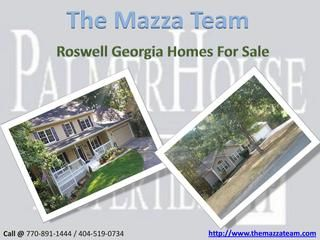 Roswell Georgia Homes For Sale  If you're new into Real estate Georgia and looking to buy new property here, The Mazza Team can be your source for Roswell Georgia homes for sale. The team makes it easy for you to find your dream home as you can go for som