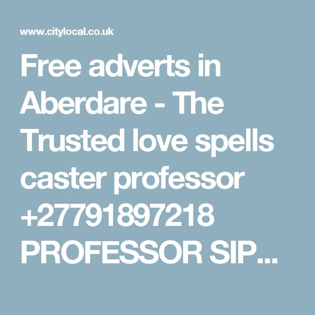 Free adverts in Aberdare - The Trusted love spells caster professor +27791897218 PROFESSOR SIPHO 24 hrs results