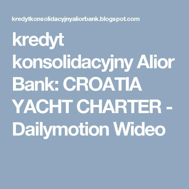 kredyt konsolidacyjny Alior Bank: CROATIA YACHT CHARTER - Dailymotion Wideo