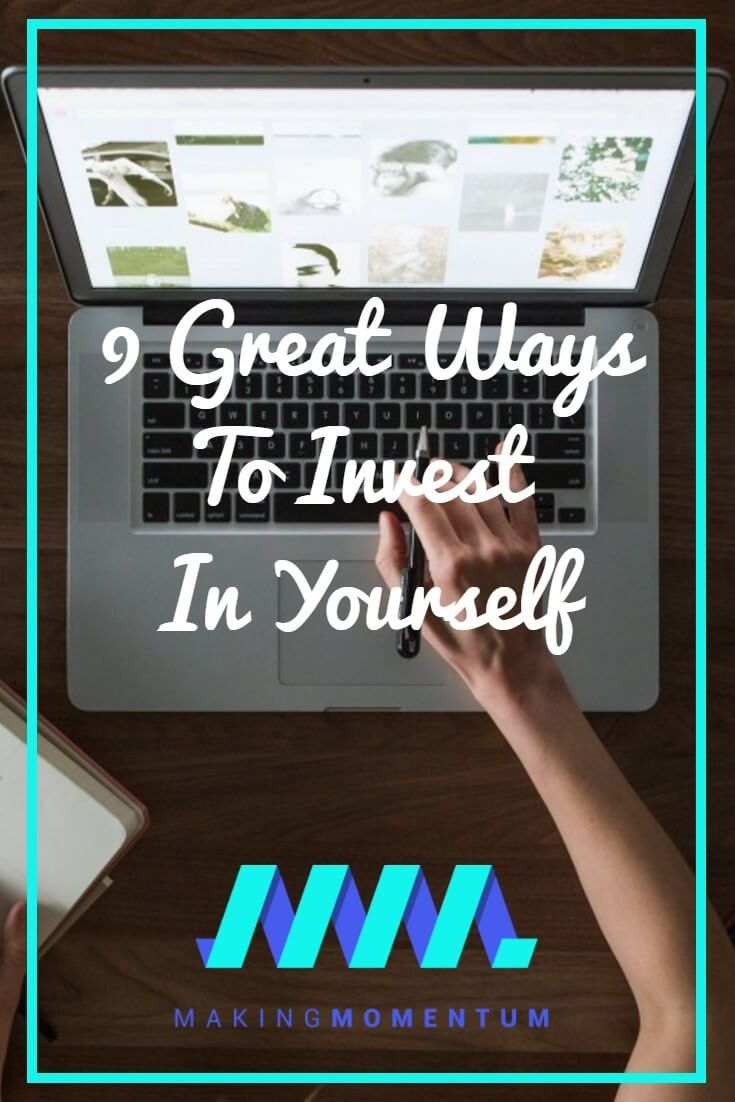 9 Great Ways To Invest In Yourself - Your mind and your body are the most important resource you'll ever own. Here are 9 great ways to invest in your self and your future.