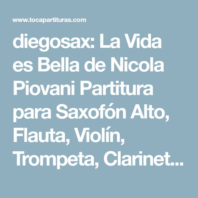 diegosax: La Vida es Bella de Nicola Piovani Partitura para Saxofón Alto, Flauta, Violín, Trompeta, Clarinete, Saxo Tenor, Chelo, Fagot, Fliscorno, Tuba, Bombardino, Trompa, Corno Inglés, Saxo Soprano y Trombón. Life is beautiful sheet music for sax, flute, violin, trumpet, trombone, cello, euphonium, bassoon, horn, english horn, tenor and soprano sax and clarinet by Nicola Piovani, music scores. La vita è bella spartiti per sax, flauto, violino, tromba, trombone, sax tenore e soprano e…