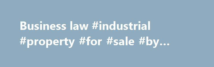 Business law #industrial #property #for #sale #by #owner http://commercial.remmont.com/business-law-industrial-property-for-sale-by-owner/  #define commercial business # Business law business law, also called commercial law or mercantile law. the body of rules, whether by convention, agreement, or national or international legislation, governing the dealings between persons in commercial matters. Business law falls into two distinctive areas: (1) the regulation of commercial entities by the…