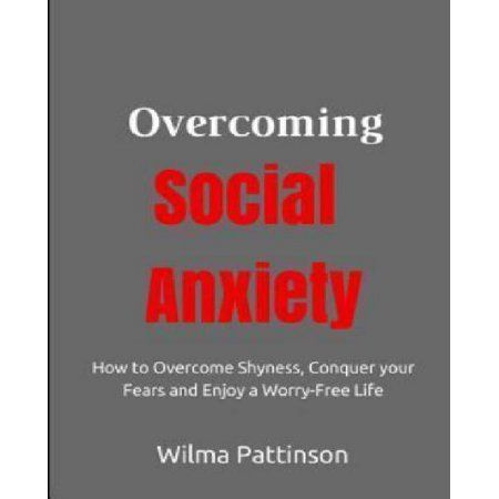 Overcoming Social Anxiety: How to Overcome Shyness, Conquer Your Fears, and Enjoy a Worry-Free Life