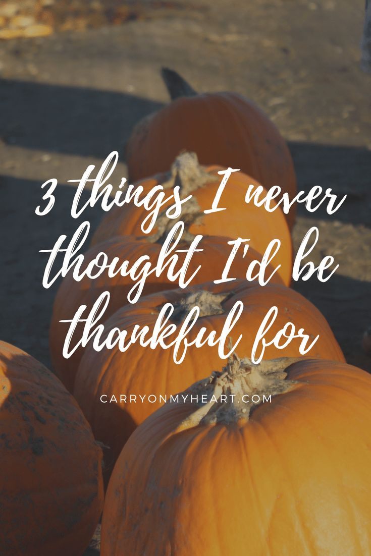 Things I Never Thought I'd Be Thankful For – Carry on My Heart